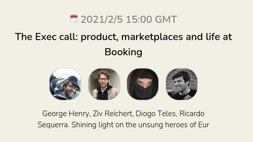 The Exec call: product, marketplaces and life at Booking