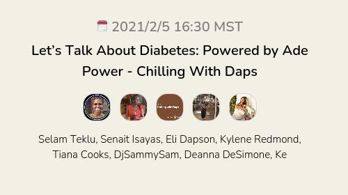 Let's Talk About Diabetes: Powered by Ade Power - Chilling With Daps