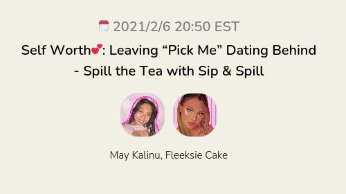 """Self Worth💕: Leaving """"Pick Me"""" Dating Behind - Spill the Tea with Sip & Spill"""