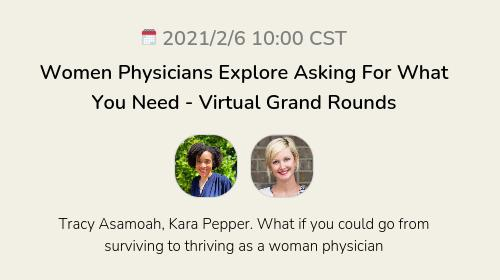 Women Physicians Explore Asking For What You Need - Virtual Grand Rounds