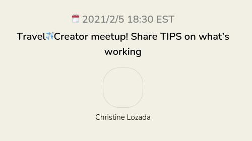 Travel✈️Creator meetup! Share TIPS on what's working