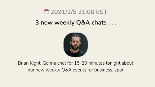 3 new weekly Q&A chats . . .