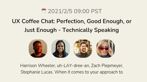 UX Coffee Chat: Perfection, Good Enough, or Just Enough - Technically Speaking