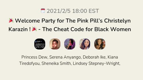 🎉 Welcome Party for The Pink Pill's Christelyn Karazin ! 🎉 - The Cheat Code for Black Women