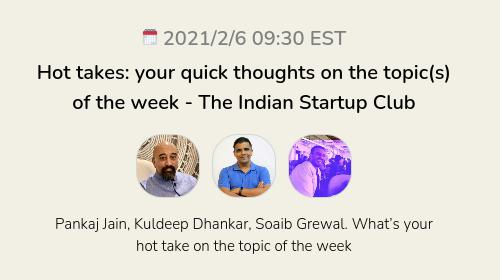 Hot takes: your quick thoughts on the topic(s) of the week - The Indian Startup Club