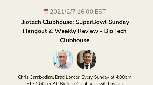 Biotech Clubhouse: SuperBowl Sunday Hangout & Weekly Review - BioTech Clubhouse