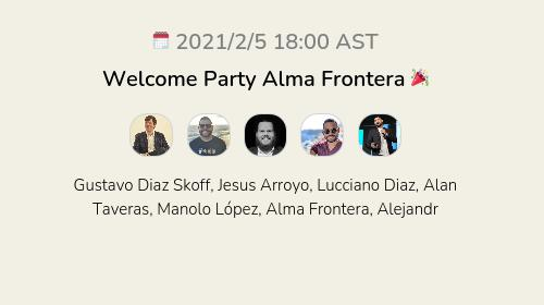 Welcome Party Alma Frontera 🎉