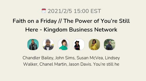 Faith on a Friday // The Power of You're Still Here  - Kingdom Business Network
