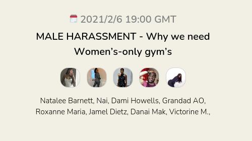 MALE HARASSMENT - Why we need Women's-only gym's