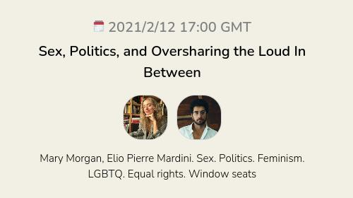 Sex, Politics, and Oversharing the Loud In Between