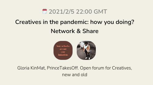 Creatives in the pandemic: how you doing? Network & Share