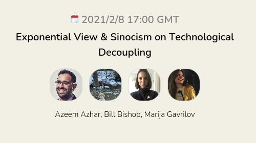 Exponential View & Sinocism on Technological Decoupling