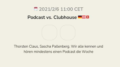 Podcast vs. Clubhouse 🇩🇪🇦🇹🇨🇭