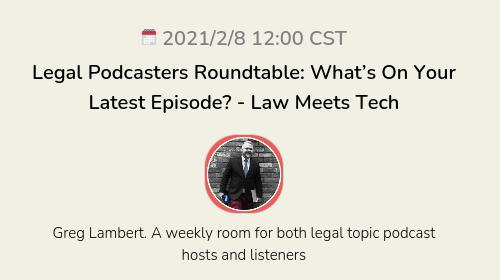 Legal Podcasters Roundtable: What's On Your Latest Episode? - Law Meets Tech