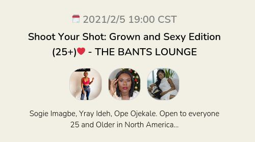 Shoot Your Shot: Grown and Sexy Edition (25+)❤️ - THE BANTS LOUNGE