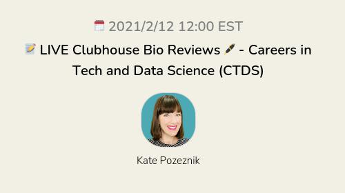 📝 LIVE Clubhouse Bio Reviews 🖊 - Careers in Tech and Data Science (CTDS)
