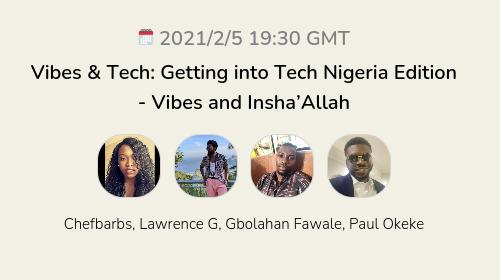Vibes & Tech: Getting into Tech Nigeria Edition - Vibes and Insha'Allah