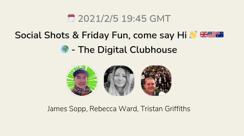 Social Shots & Friday Fun, come say Hi 👋 🇬🇧🇺🇸🇦🇺🌍 - The Digital Clubhouse