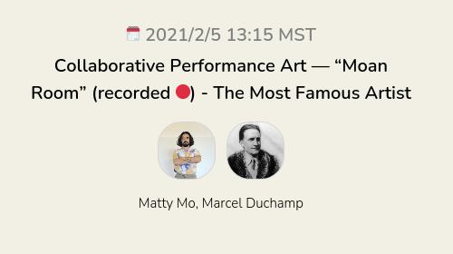 """Collaborative Performance Art — """"Moan Room"""" (recorded 🔴) - The Most Famous Artist"""