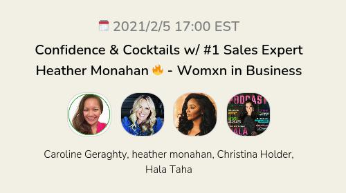 Confidence & Cocktails w/ #1 Sales Expert Heather Monahan 🔥 - Womxn in Business