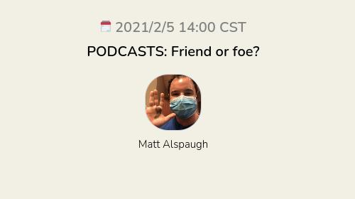 PODCASTS: Friend or foe?