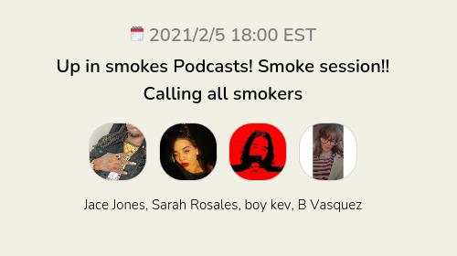 Up in smokes Podcasts! Smoke session!! Calling all smokers