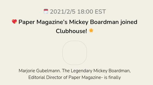 💖 Paper Magazine's Mickey Boardman joined Clubhouse! 🌟