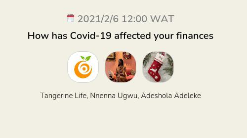 How has Covid-19 affected your finances