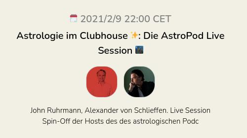 Astrologie im Clubhouse ✨: Die AstroPod Live Session 🌃