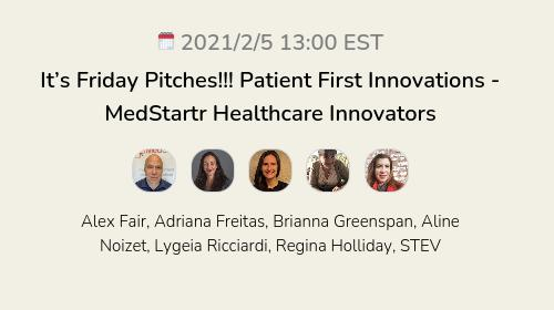 It's Friday Pitches!!!  Patient First Innovations - MedStartr Healthcare Innovators