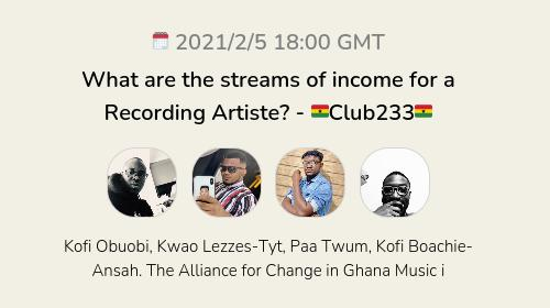 What are the streams of income for a Recording Artiste?  - 🇬🇭Club233🇬🇭