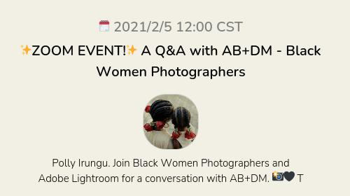 ✨ZOOM EVENT!✨ A Q&A with AB+DM  - Black Women Photographers