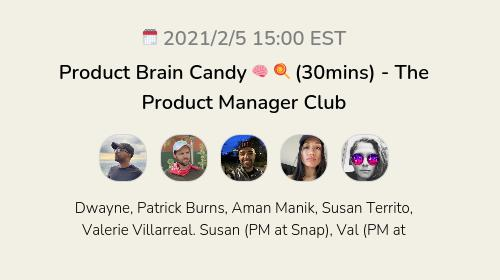 Product Brain Candy 🧠 🍭 (30mins) - The Product Manager Club