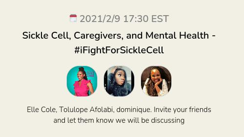 Sickle Cell, Caregivers, and Mental Health  - #iFightForSickleCell