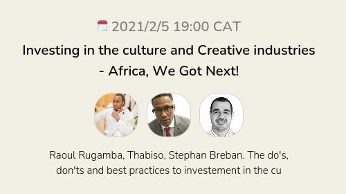 Investing in the culture and Creative industries - Africa, We Got Next!