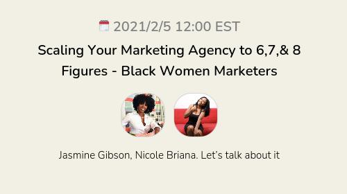 Scaling Your Marketing Agency to 6,7,& 8 Figures - Black Women Marketers