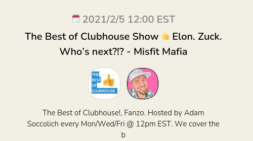 The Best of Clubhouse Show 👍 Elon. Zuck. Who's next?!? - Misfit Mafia
