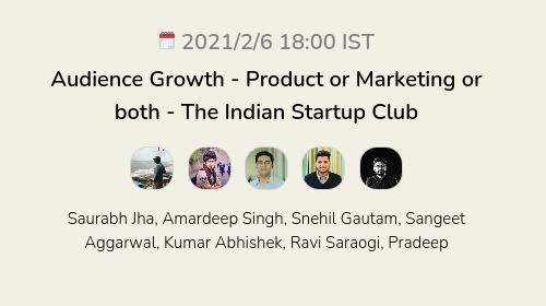 Audience Growth - Product or Marketing or both - The Indian Startup Club