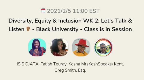 Diversity, Equity & Inclusion WK 2: Let's Talk & Listen 👂🏾  - Black University - Class is in Session