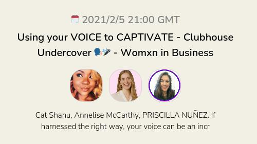 Using your VOICE to CAPTIVATE  - Clubhouse Undercover 🗣🎤 - Womxn in Business