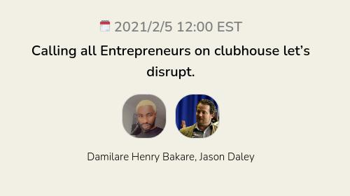 Calling all Entrepreneurs on clubhouse let's disrupt.