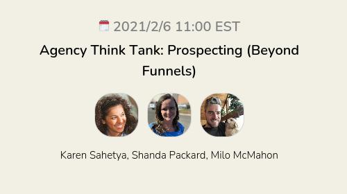 Agency Think Tank: Prospecting (Beyond Funnels)