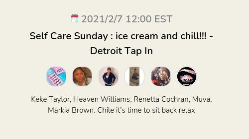 Self Care Sunday : ice cream and chill!!! - Detroit Tap In