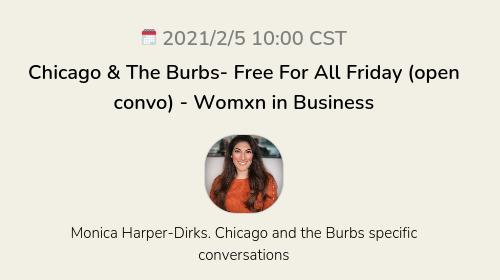 Chicago & The Burbs- Free For All Friday (open convo) - Womxn in Business