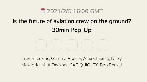 Is the future of aviation crew on the ground? 30min Pop-Up