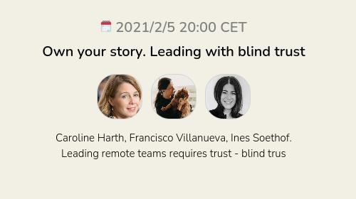 Own your story. Leading with blind trust