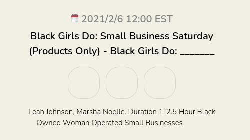 Black Girls Do: Small Business Saturday (Products Only) - Black Girls Do: _______