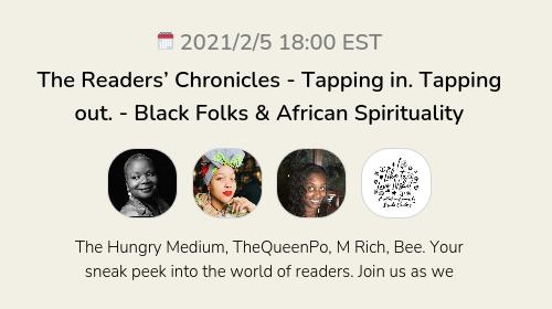 The Readers' Chronicles - Tapping in. Tapping out. - Black Folks & African Spirituality
