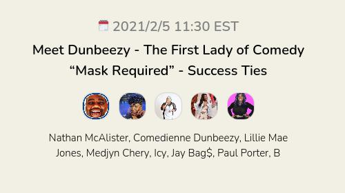 """Meet Dunbeezy - The First Lady of Comedy """"Mask Required""""  - Success Ties"""