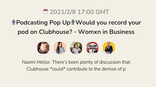 🎙Podcasting Pop Up🎙Would you record your pod on Clubhouse? - Womxn in Business